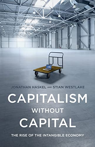 Capitalism without Capital: Rise of Intangible Economy: The Rise of the Intangible Economy von Princeton University Press
