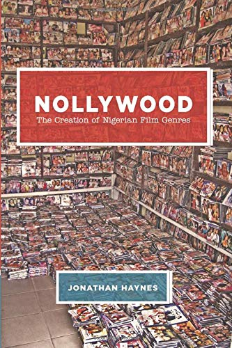 Nollywood: The Creation of Nigerian Film Genres von University of Chicago Press