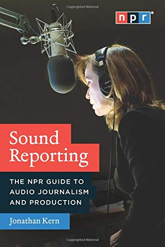 Sound Reporting: The NPR Guide to Audio Journalism and Production von University of Chicago Press
