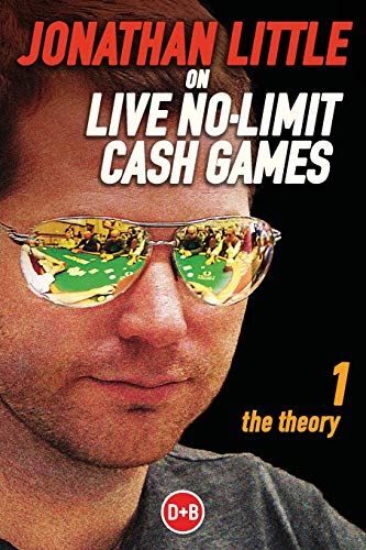 Jonathan Little on Live No-Limit Cash Games: The Theory (Poker, Band 1) von D&B Publishing