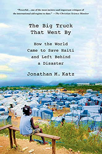 The Big Truck That Went by: How the World Came to Save Haiti and Left Behind a Disaster von Macmillan Education
