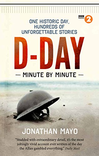 D-Day: Minute by Minute: One historic day, hundreds of unforgettable stories von Short Books Ltd