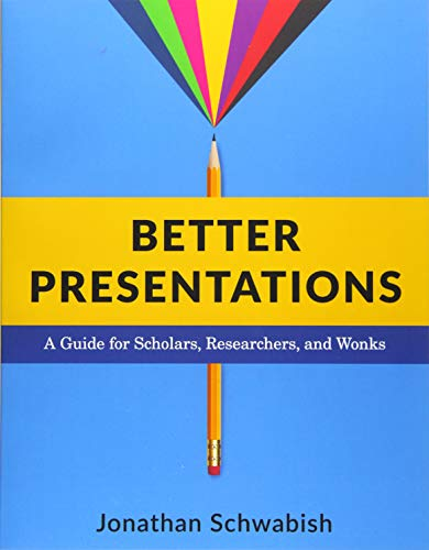 Better Presentations: A Guide for Scholars, Researchers, and Wonks von Columbia Univers. Press