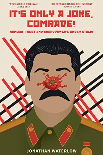 It's Only A Joke, Comrade!: Humour, Trust and Everyday Life under Stalin (1928-1941) von CreateSpace Independent Publishing Platform