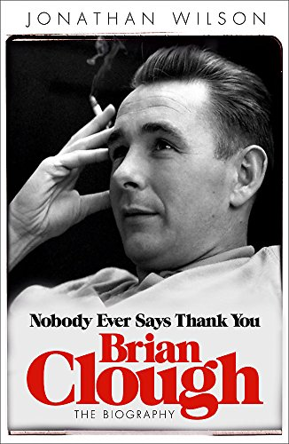 Brian Clough: Nobody Ever Says Thank You: The Biography von Orion