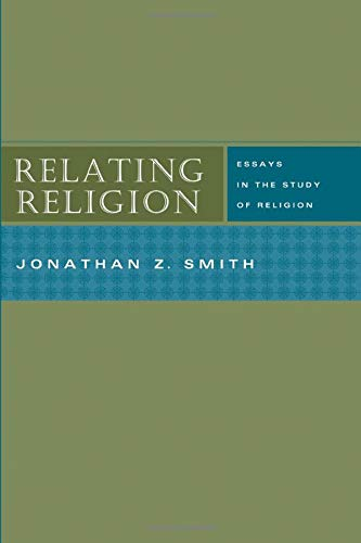 Relating Religion: Essays in the Study of Religion von University of Chicago Press