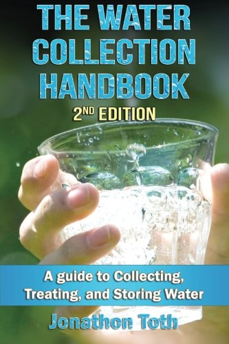 The Water Collection Handbook: A Guide To Collecting, Treating, and Storing Water von CreateSpace Independent Publishing Platform