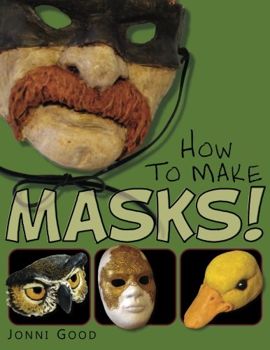 How to Make Masks!: Easy New Way to Make a Mask for Masquerade, Halloween and Dress-Up Fun, With Just Two Layers of Fast-Setting Paper Mache von Wet Cat Books