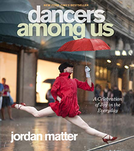 Dancers Among Us: A Celebration of Joy in the Everyday von Workman Publishing