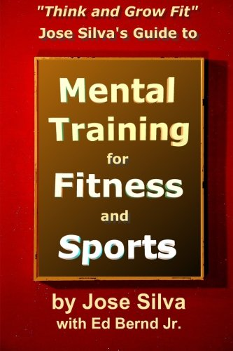 Jose Silva's Guide to Mental Training for Fitness and Sports: Think and Grow Fit von Createspace Independent Publishing Platform