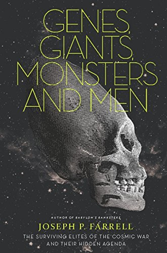 Genes, Giants, Monsters, and Men: The Surviving Elites of the Cosmic War and Their Hidden Agenda von Feral House