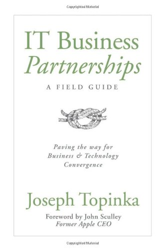 IT Business Partnerships: A Field Guide: Paving the Way for Business & Technology Convergence von CIO MENTOR