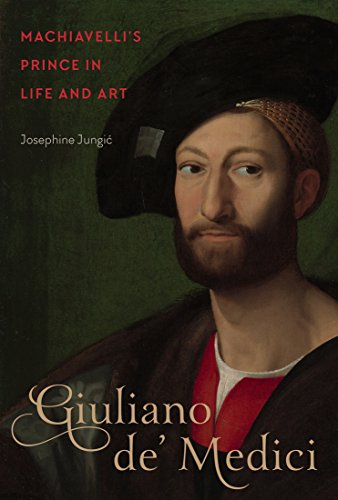 Giuliano de' Medici: Machiavelli's Prince in Life and Art