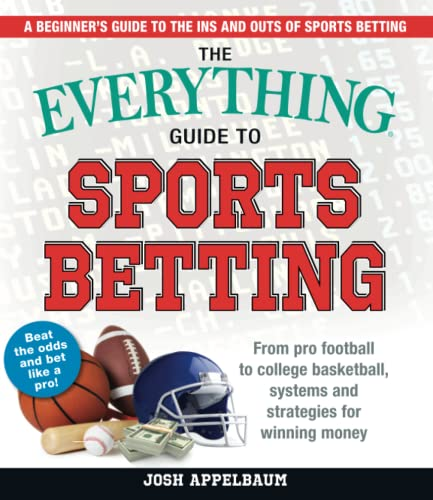 The Everything Guide to Sports Betting: From Pro Football to College Basketball, Systems and Strategies for Winning Money von Everything