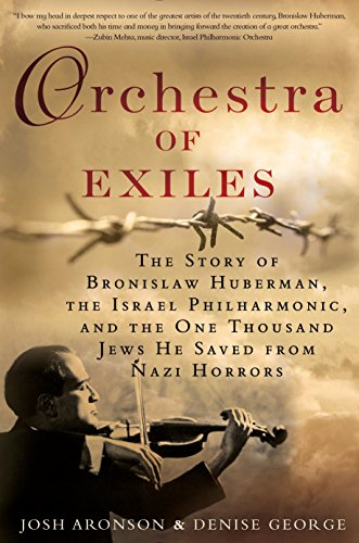 Orchestra of Exiles: The Story of Bronislaw Huberman, the Israel Philharmonic, and the One Thousand Jews He Saved from Nazi Horrors von Berkley