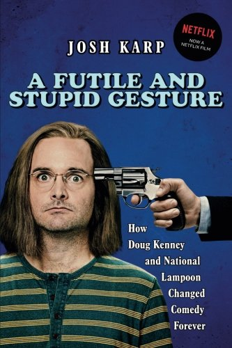 Futile and Stupid Gesture: How Doug Kenney and National Lampoon Changed Comedy Forever von Chicago Review Press