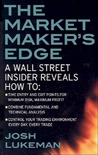The Market Maker's Edge:  A Wall Street Insider Reveals How to:  Time Entry and Exit Points for Minimum Risk, Maximum Profit; Combine Fundamental and ... Trading Tactics from a Wall Street Insider