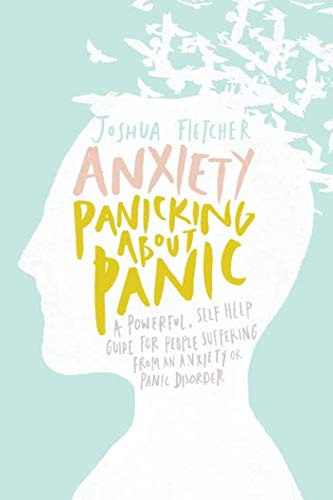 Anxiety: Panicking about Panic: A powerful, self-help guide for those suffering from an Anxiety or Panic Disorder (Panic Attacks, Panic Attack Book) von CreateSpace Independent Publishing Platform