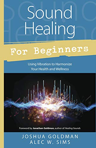 Sound Healing for Beginners: Using Vibration to Harmonize Your Health and Wellness (For Beginners (Llewellyn's))