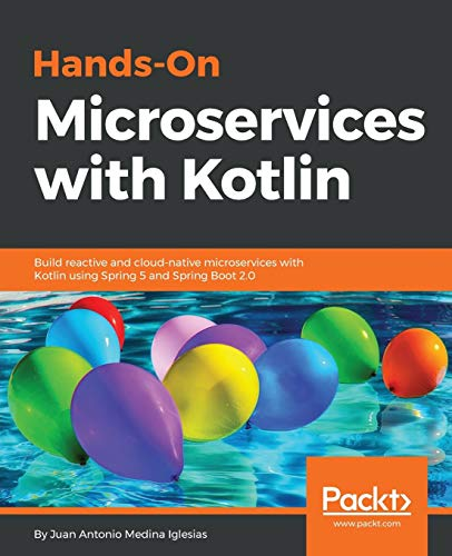 Hands-On Microservices with Kotlin: Build reactive and cloud-native microservices with Kotlin using Spring 5 and Spring Boot 2.0 (English Edition) von Packt Publishing