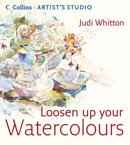Loosen Up Your Watercolours (Collins Artist's Studio) von Collins
