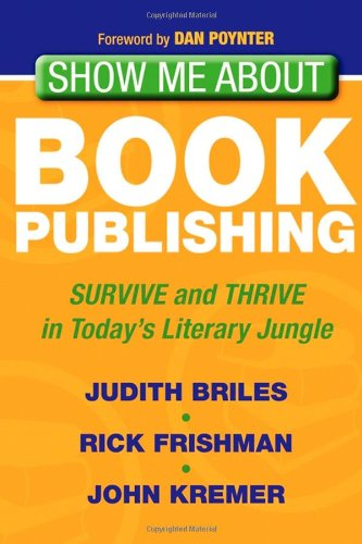 Show Me About Book Publishing: Survive and Thrive in Today's Literary Jungle von Morgan James Publishing llc