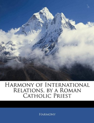 Harmony of International Relations, by a Roman Catholic Priest von Nabu Press