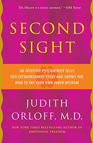 Second Sight: An Intuitive Psychiatrist Tells Her Extraordinary Story and Shows You How To Tap Your Own Inner Wisdom von Harmony