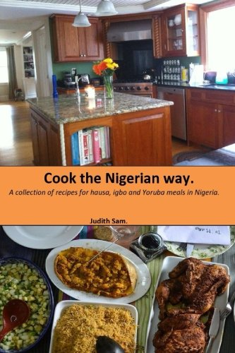 Cook The Nigerian Way: A collection of Recipes for Hausa, Igbo, Yoruba Meals in Nigeria. von CreateSpace Independent Publishing Platform