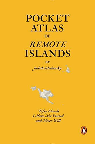 Pocket Atlas of Remote Islands: Fifty Islands I Have Not Visited and Never Will von Penguin Books