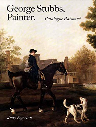 Egerton, J: George Stubbs, Painter - Catalogue Raisonne Slip: Catalogue Raisonné (Studies in British Art) von Paul Mellon Centre for Studies in British Art