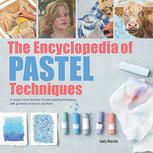 The Encyclopedia of Pastel Techniques: A Unique Visual Directory of Pastel Painting Techniques, With Guidance On How To Use Them von Random House