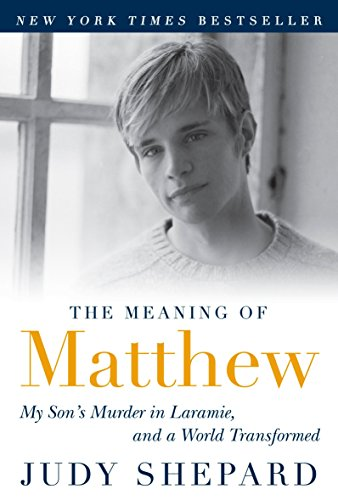 The Meaning of Matthew: My Son's Murder in Laramie, and a World Transformed