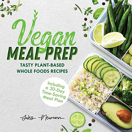 Vegan Meal Prep: Tasty Plant-Based Whole Foods Recipes (Including a 30-Day Time-Saving Meal Plan), 2nd Edition von HappyHealthyGreen