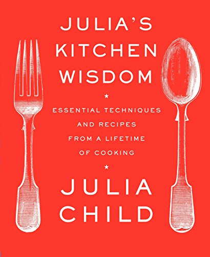 Julia's Kitchen Wisdom: Essential Techniques and Recipes from a Lifetime of Cooking: A Cookbook von Alfred A. Knopf
