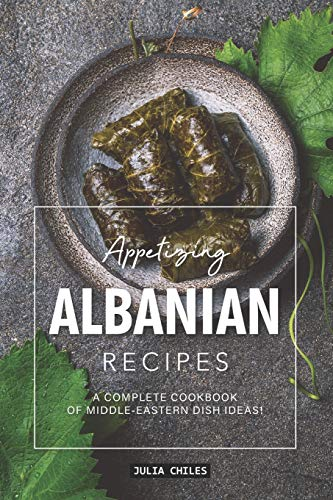 Appetizing Albanian Recipes: A Complete Cookbook of Middle-Eastern Dish Ideas! von Independently published