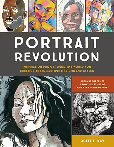 Portrait Revolution: Inspiration from Around the World For Creating Art in Multiple Mediums and Styles von Watson-Guptill