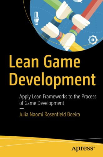 Lean Game Development: Apply Lean Frameworks to the Process of Game Development von Apress