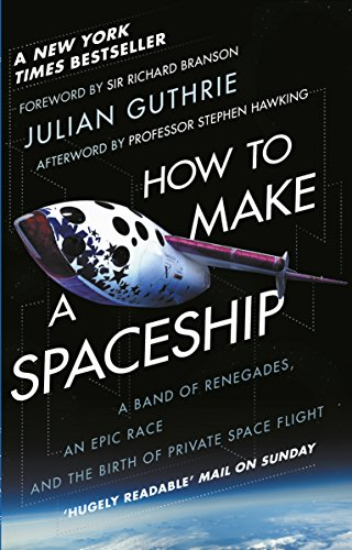How to Make a Spaceship: A Band of Renegades, an Epic Race and the Birth of Private Space Flight von Black Swan