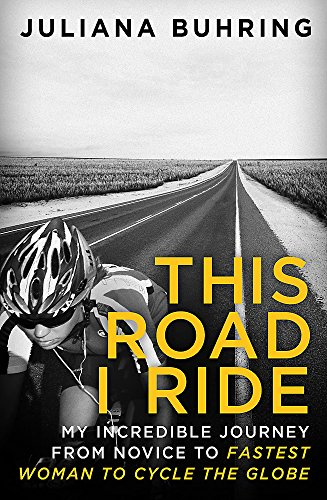 This Road I Ride: My incredible journey from novice to fastest woman to cycle the globe von Piatkus