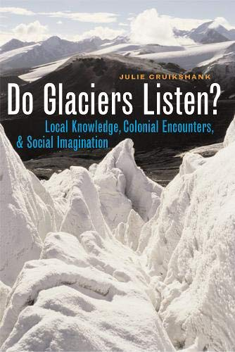 Do Glaciers Listen?: Local Knowledge, Colonial Encounters, and Social Imagination (Canadian Studies Series)