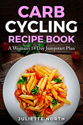 Carb Cycling Recipe Book: A Woman's 14 Day Jumpstart Plan von Independently published
