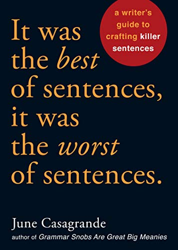 It Was the Best of Sentences, It Was the Worst of Sentences: A Writer's Guide to Crafting Killer Sentences von Ten Speed Press