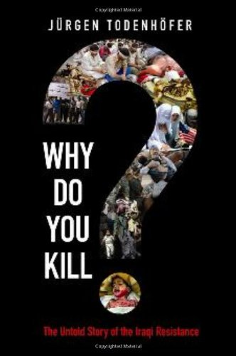 Why Do You Kill?: The Untold Story of the Iraqi Resistance von Disinformation Co