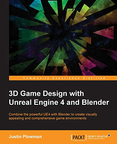3D Game Design with Unreal Engine 4 and Blender: Combine the powerful UE4 with Blender to create visually appealing and comprehensive game environments (English Edition) von Packt Publishing