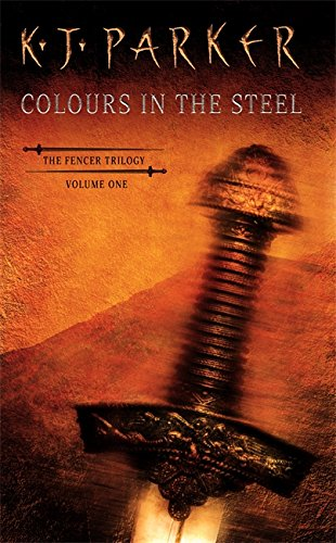 Colours In The Steel: Fencer Trilogy volume 1