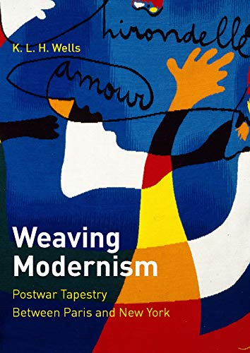 Weaving Modernism: Postwar Tapestry Between Paris and New York von Yale University Press