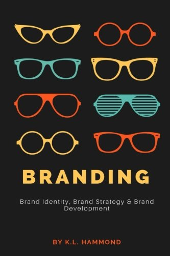 Branding: Brand Identity, Brand Strategy, and Brand Development von CreateSpace Independent Publishing Platform