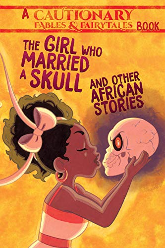 The Girl Who Married a Skull: and Other African Stories (Cautionary Fables and Fairytales) von Iron Circus Comics