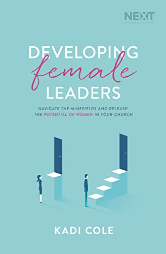 Developing Female Leaders: Navigate the Minefields and Release the Potential of Women in Your Church von THOMAS NELSON PUB